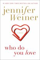 Who Do You Love : A Novel by Weiner, Jennifer © 2015 (Added: 8/12/15)