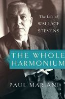 The Whole Harmonium : The Life Of Wallace Stevens by Mariani, Paul L. © 2016 (Added: 5/10/16)