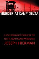 Murder At Camp Delta : A Staff Sergeant's Pursuit Of The Truth About Guantâanamo Bay by Hickman, Joseph © 2015 (Added: 1/20/15)