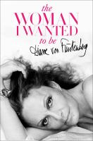 The Woman I Wanted To Be by Von Furstenberg, Diane © 2014 (Added: 1/7/15)