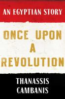 Once Upon A Revolution : An Egyptian Story by Cambanis, Thanassis © 2015 (Added: 4/7/15)