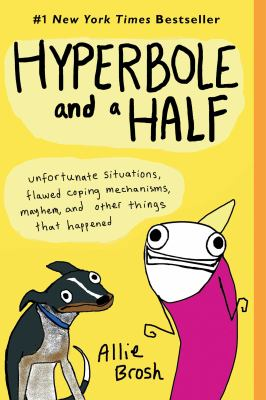 Details about Hyperbole and a half : unfortunate situations, flawed coping mechanisms, mayhem, and other things that happened