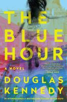 The Blue Hour : A Novel by Kennedy, Douglas © 2016 (Added: 5/5/16)
