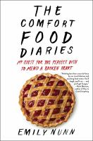 The Comfort Food Diaries : My Quest For The Perfect Dish To Mend A Broken Heart by Nunn, Emily © 2017 (Added: 11/9/17)