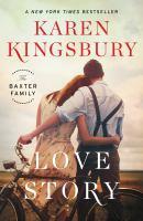 Love Story : A Novel by Kingsbury, Karen © 2017 (Added: 6/7/17)