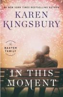 In This Moment : A Novel by Kingsbury, Karen © 2017 (Added: 11/7/17)