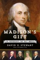 Madison's Gift : Five Partnerships That Built America by Stewart, David O. © 2015 (Added: 5/12/15)