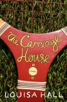 The Carriage House : A Novel by Hall, Louisa &copy; 2013 (Added: 5/7/13)