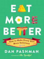 Eat More Better : How To Make Every Bite More Delicious by Pashman, Dan © 2014 (Added: 2/26/15)