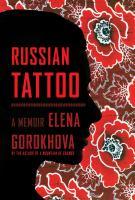 Russian Tattoo : A Memoir by Gorokhova, Elena © 2015 (Added: 3/30/15)