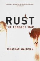 Rust : The Longest War by Waldman, Jonathan © 2015 (Added: 4/27/15)