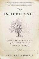 The Inheritance : A Family On The Front Lines Of The Battle Against Alzheimer's Disease by Kapsambelis, Niki © 2017 (Added: 3/16/17)