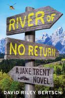 River Of No Return : A Jake Trent Novel by Bertsch, David Riley © 2015 (Added: 3/31/15)