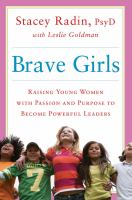 Brave Girls : Raising Young Women With Passion And Purpose To Become Powerful Leaders by Radin, Stacey © 2015 (Added: 3/25/15)