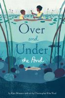 Over+and+under+the+pond by Messner, Kate © 2017 (Added: 12/6/17)