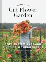 Floret Farm's Cut Flower Garden : Grow, Harvest & Arrange Stunning Seasonal Blooms by Benzakein, Erin © 2017 (Added: 6/19/17)