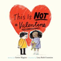 This+is+not+a+valentine by Higgins, Carter © 2017 (Added: 3/21/18)