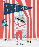Night+play++a+bedtime+story+in+three+acts by Boyd, Lizi © 2018 (Added: 10/15/19)