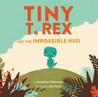 Tiny+t+rex+and+the+impossible+hug by Stutzman, Jonathan © 2019 (Added: 3/11/19)