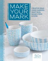 Make Your Mark : Creative Ideas Using Markers, Paint Pens, Bleach Pens & More by  © 2014 (Added: 1/15/15)