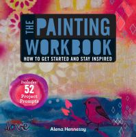The Painting Workbook : How To Get Started And Stay Inspired by Hennessy, Alena © 2014 (Added: 8/13/15)