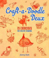 Craft-a-doodle Deux : 73 Exercises For Creative Drawing by Doh, Jenny © 2016 (Added: 8/23/16)