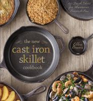 The New Cast Iron Skillet Cookbook : 150 Fresh Ideas For America's Favorite Pan by Brown, Ellen © 2014 (Added: 1/14/15)