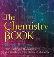The Chemistry Book : From Gunpowder To Graphene, 250 Milestones In The History Of Chemistry by Lowe, Derek B. © 2016 (Added: 9/19/16)