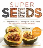 Super Seeds : Cooking With Power-packed Chia, Quinoa, Flax, Hemp & Amaranth by Lutz, Kim © 2014 (Added: 1/14/15)