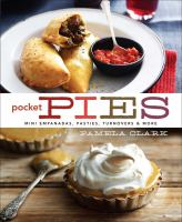 Pocket Pies : Mini Empanadas, Pasties, Turnovers & More by Clark, Pamela © 2011 (Added: 11/6/14)