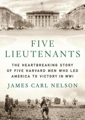 Details about Five Lieutenants The Heartbreaking Story of Five Harvard Men Who Led America to Victory in World War I.