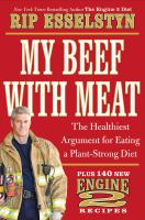My Beef With Meat : The Healthiest Argument For Eating A Plant-strong Diet--plus 140 New Engine 2 Recipes by Esselstyn, Rip © 2013 (Added: 3/18/15)