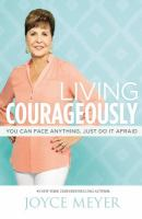 Living Courageously : You Can Face Anything, Just Do It Afraid by Meyer, Joyce © 2014 (Added: 11/6/14)