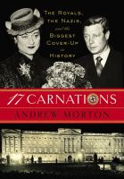 17 Carnations : The Royals, The Nazis And The Biggest Cover-up In History by Morton, Andrew © 2015 (Added: 3/27/15)