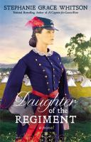 Daughter Of The Regiment : A Novel by Whitson, Stephanie Grace © 2015 (Added: 8/12/15)