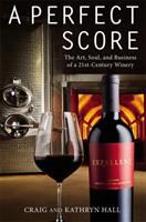 A Perfect Score : The Art, Soul, And Business Of A 21st-century Winery by Hall, Craig © 2016 (Added: 10/17/16)