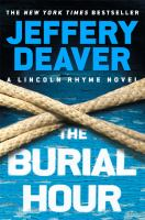 The Burial Hour : A Lincoln Rhyme Novel by Deaver, Jeffery © 2017 (Added: 4/11/17)