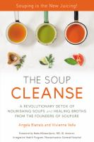 The Soup Cleanse : A Revolutionary Detox Of Nourishing Soups And Healing Broths From The Founders Of Soupure by Blatteis, Angela © 2015 (Added: 4/20/16)