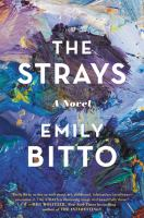 The Strays : A Novel by Bitto, Emily © 2017 (Added: 1/5/17)