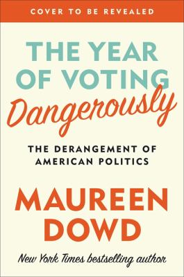 cover of The Year of Voting Dangerously: The Derangement of American Politics