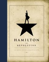 Hamilton : The Revolution : Being The Complete Libretto Of The Broadway Musical, With A True Account Of Its Creation, And Concise Remarks On Hip-hop, The Power Of Stories, And The New America by Miranda, Lin-Manuel © 2016 (Added: 4/14/16)