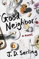 Good Neighbors : A Novel by Serling, Joanne © 2018 (Added: 2/7/18)