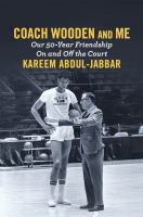 Coach Wooden And Me : Our 50-year Friendship On And Off The Court by Abdul-Jabbar, Kareem © 2017 (Added: 5/22/17)
