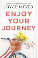 Enjoy Your Journey : Find The Treasure Hidden In Every Day by Meyer, Joyce © 2017 (Added: 1/10/18)