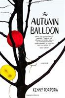 The Autumn Balloon : A Memoir by Porpora, Kenny © 2015 (Added: 5/12/15)