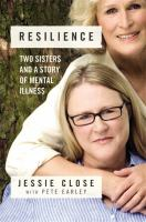 Resilience : Two Sisters And A Story Of Mental Illness by Close, Jessie © 2015 (Added: 4/7/15)