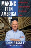Making It In America : A 12-point Plan For Growing Your Business And Keeping Jobs At Home by Bassett, John D., III © 2016 (Added: 6/23/16)