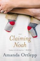Claiming Noah : A Novel by Ortlepp, Amanda © 2016 (Added: 8/11/16)