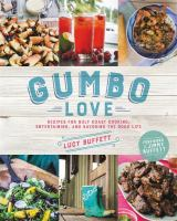 Gumbo Love : Recipes For Gulf Coast Cooking, Entertaining, And Savoring The Good Life by Buffett, Lucy Anne © 2017 (Added: 7/6/17)