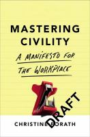 Mastering Civility : A Manifesto For The Workplace by Porath, Christine Lynne © 2016 (Added: 12/28/16)